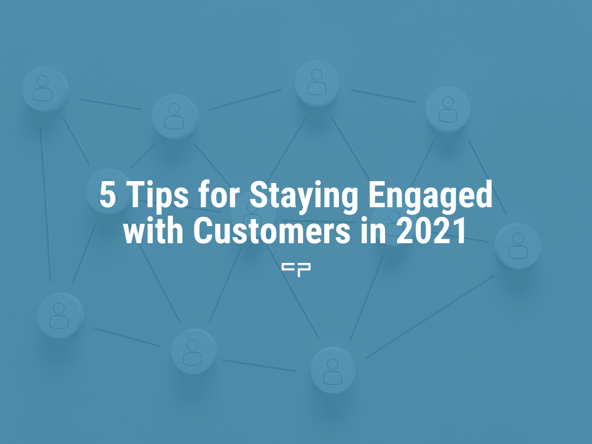 5 tips for staying engaged with customers